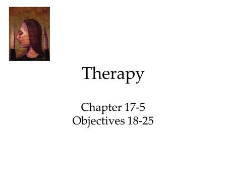 Therapy Chapter 17-5 Objectives 18-25. The Biomedical Therapies These include physical, medicinal, and other forms of biological therapies. 1.Drug Treatments.
