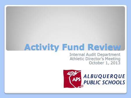 Activity Fund Review Internal Audit Department Athletic Director's Meeting October 1, 2013.