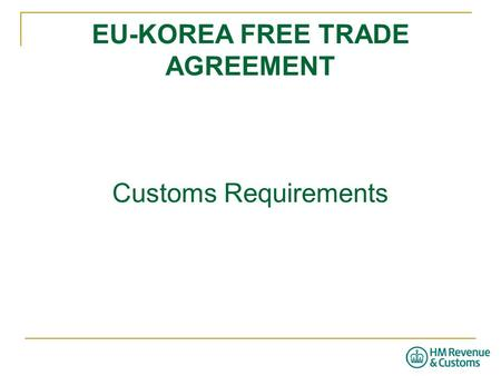 EU-KOREA FREE TRADE AGREEMENT Customs Requirements
