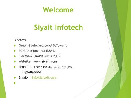 Welcome Siyait Infotech Address-  Green Boulevard,Level 5,Tower c  3C Green Boulevard,B9/A  Sector-62,Noida-201307,UP  Website- www.siyait.com  Phone-