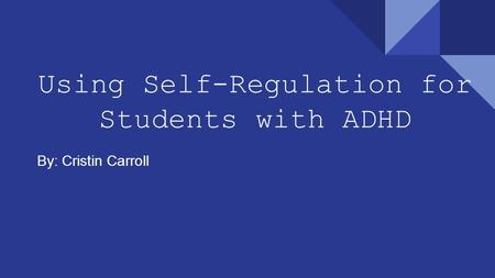 Using Self-Regulation for Students with ADHD By: Cristin Carroll.