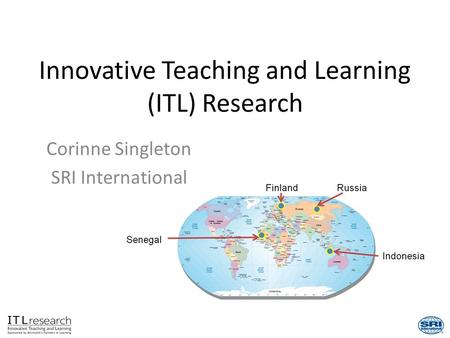 1 Innovative Teaching and Learning (ITL) Research Corinne Singleton SRI International.
