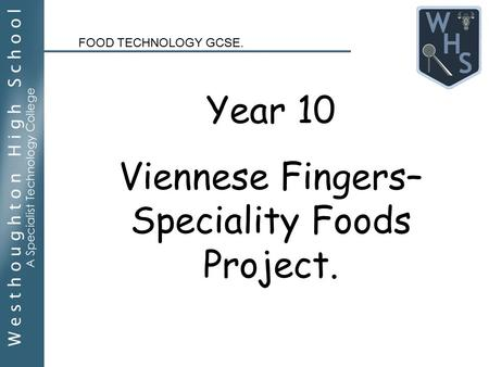 Year 10 Viennese Fingers– Speciality Foods Project. FOOD TECHNOLOGY GCSE.