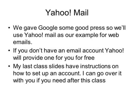 Yahoo! Mail We gave Google some good press so we'll use Yahoo! mail as our example for web emails. If you don't have an email account Yahoo! will provide.