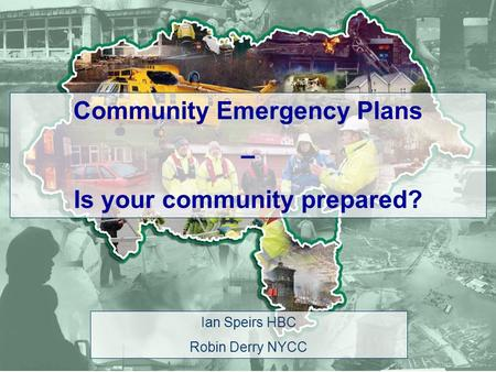 Ian Speirs HBC Robin Derry NYCC Community Emergency Plans – Is your community prepared?