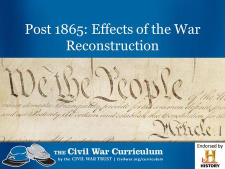 Post 1865: Effects of the War Reconstruction. Learning Target: I can analyze primary sources on the Reconstruction Plan to understand the proposed plans.