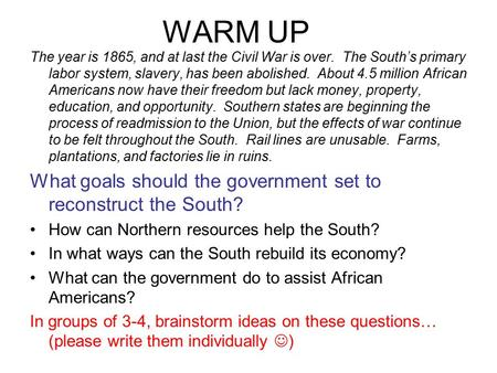 WARM UP The year is 1865, and at last the Civil War is over. The South's primary labor system, slavery, has been abolished. About 4.5 million African Americans.
