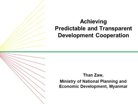 Than Zaw, Ministry of National Planning and Economic Development, Myanmar Achieving Predictable and Transparent Development Cooperation.