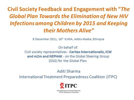 "Civil Society Feedback and Engagement with ""The Global Plan Towards the Elimination of New HIV Infections among Children by 2015 and Keeping their Mothers."