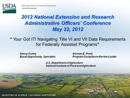 "2012 National Extension and Research Administrative Officers' Conference May 22, 2012 "" Your Got IT! Navigating Title VI and VII Data Requirements for."