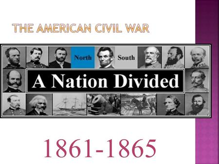 1861-1865  A civil war is a war between people of the same country. ..