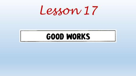 Lesson 17. How are faith and good works related?