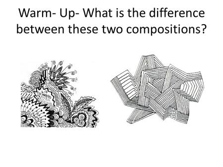 Warm- Up- What is the difference between these two compositions?
