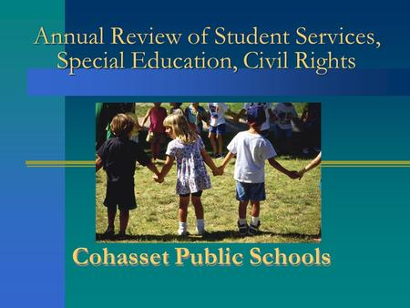 Annual Review of Student Services, Special Education, Civil Rights Cohasset Public Schools.