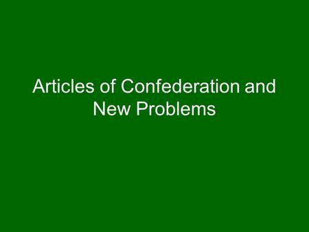 Articles of Confederation and New Problems. Ideas about Government Constitution– set of basic principals and laws that state the powers and duties of.