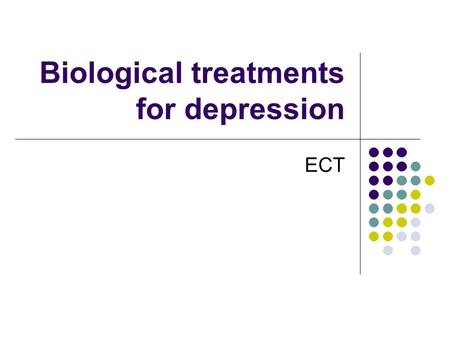 Biological treatments for depression ECT. The Historical picture  NWh4  NWh4.