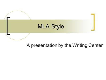 MLA Style A presentation by the Writing Center. What is MLA style? The style of the Modern Language Association MLA style is used by:  English <strong>classes</strong>.