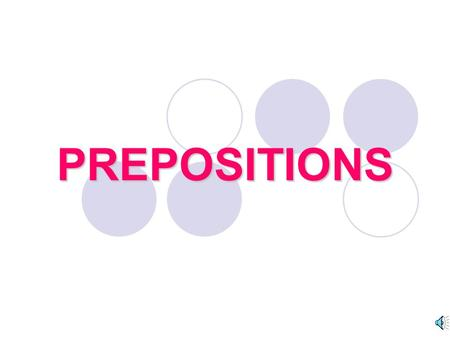 PREPOSITIONS. PREPOSITIONS A word that shows the relationship between a noun or a pronoun AND another word in a sentence.
