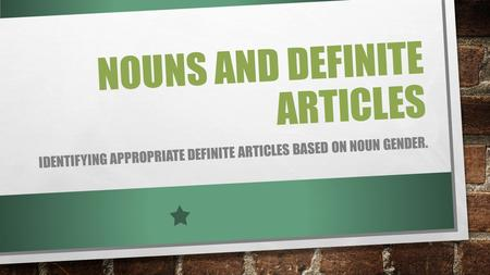 NOUNS AND DEFINITE ARTICLES IDENTIFYING APPROPRIATE DEFINITE ARTICLES BASED ON NOUN GENDER.