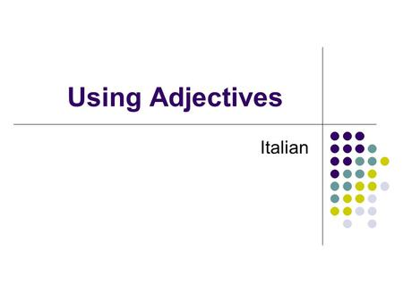 Using Adjectives Italian.