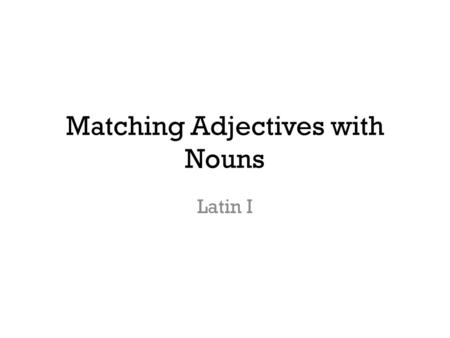 Matching Adjectives with Nouns Latin I. 1 st Declension Feminine Tune: Twinkle Twinkle Little Star.