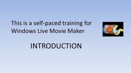 This is a self-paced training for Windows Live Movie Maker INTRODUCTION.