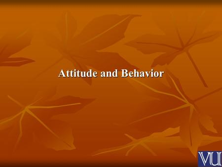 Attitude and Behavior. Attitude It is a disposition to approach an idea, event, person, or an object.