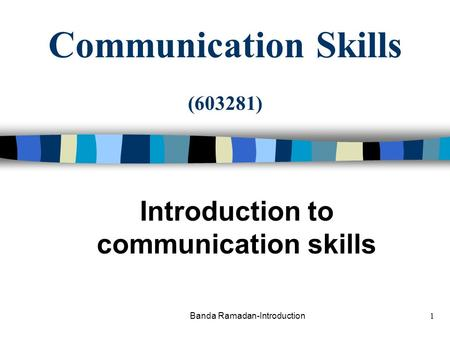 Banda Ramadan-Introduction1 Communication Skills (603281) Introduction to communication skills.