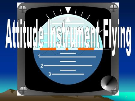 1 2 Terminal Learning Objective Interpret flight instruments indications needed to maintain aircraft attitude during IFR flight.