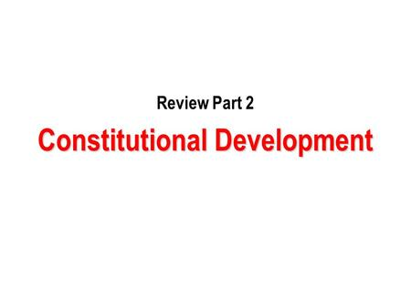 Review Part 2 Constitutional Development. 1) Which statement(s) best reflects what the United States Constitution represents? I. The Constitution is a.