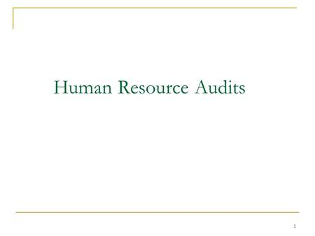 1 Human Resource Audits. 2 Human Resource Audit? A human resource audit evaluates the personnel activities used in an organization. The audit may include.