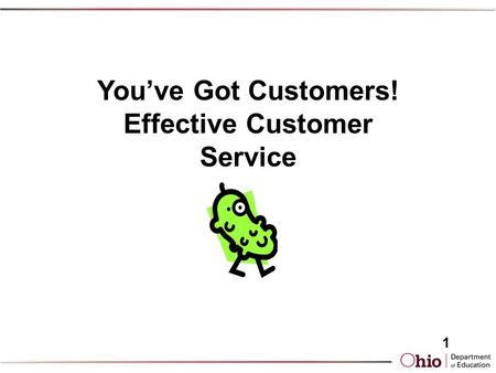 You've Got Customers! Effective Customer Service 1.