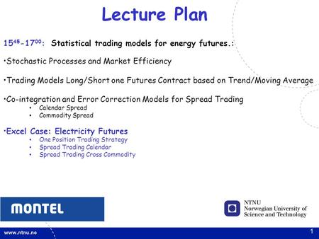 1 Lecture Plan 15 45 -17 00 : Statistical trading models for energy futures.: Stochastic Processes and Market Efficiency Trading Models Long/Short one.