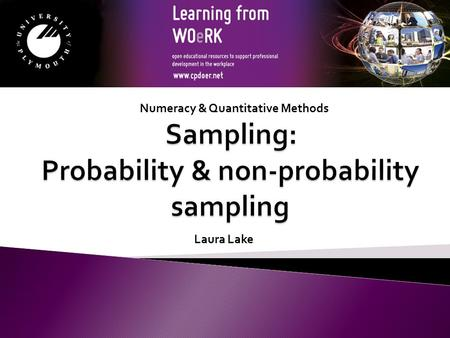 Numeracy & Quantitative Methods Laura Lake. Probability sample – a method of sampling that uses of random selection so that all units/ cases in the population.