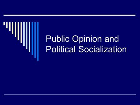 Public Opinion and Political Socialization. What's your political belief?  Survey given to 10-14 year olds  One day the President was driving his car.