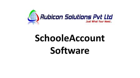 SchooleAccount Software. Software Home Page Desktop -> Double Click On SchooleAccount Icon.