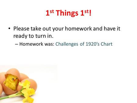 1 st Things 1 st ! Please take out your homework and have it ready to turn in. – Homework was: Challenges of 1920's Chart.