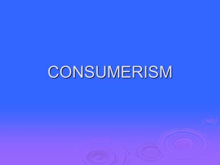 CONSUMERISM. LABELS 1. Brand Name 2. Identifying Statement 3. Net Weight or Content 4. *Artificial Coloring 5. Name & Address of Manufacturer 6. *Ingredients.