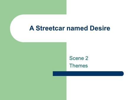 A Streetcar named Desire Scene 2 Themes Scene 2 In this scene Stanley's antagonism towards Blanche will grow Drama Terms Blanche is the protagonist (main.