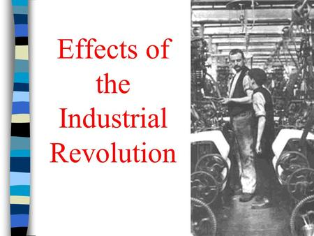 Effects of the Industrial Revolution. Negative Effects of Industrial Revolution n The cottage industry replaced by factory system n Factory conditions.