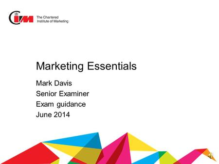 Marketing Essentials Mark Davis Senior Examiner Exam guidance June 2014.
