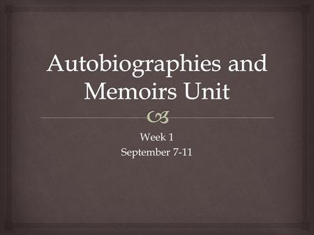 Week 1 September 7-11.  Tuesday: Autobiography and Memoir Unit Preassessments Warm Up: Read aloud. Describe an important scene, moment, action, sentence,