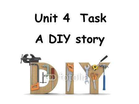 Unit 4 Task A DIY story. Some questions about Reading: 1.What happened to the cat when Suzy's cousin finished painting his living room blue? 2.Could Suzy.