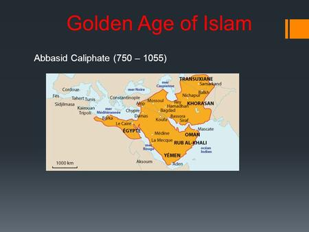 Golden Age of Islam Abbasid Caliphate (750 – 1055)