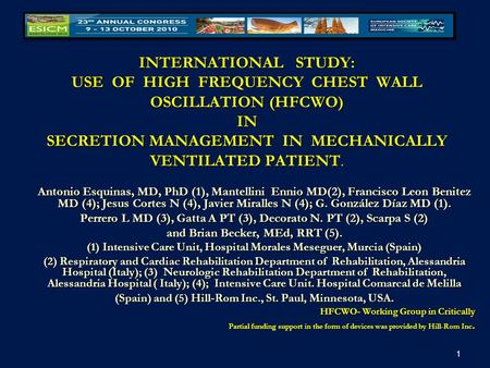 INTERNATIONAL STUDY: USE OF HIGH FREQUENCY CHEST WALL OSCILLATION (HFCWO) IN SECRETION MANAGEMENT IN MECHANICALLY VENTILATED PATIENT. Antonio Esquinas,