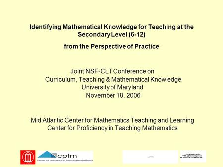 Identifying Mathematical Knowledge for Teaching at the Secondary Level (6-12) from the Perspective of Practice Joint NSF-CLT Conference on Curriculum,