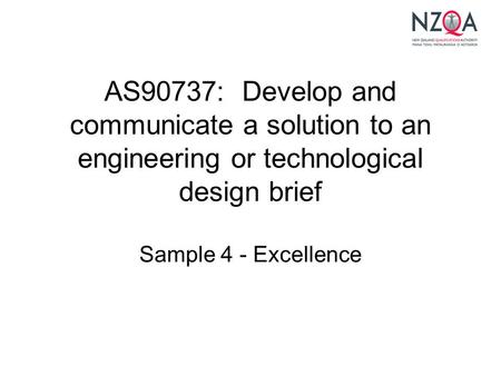 AS90737: Develop and communicate a solution to an engineering or technological design brief Sample 4 - Excellence.