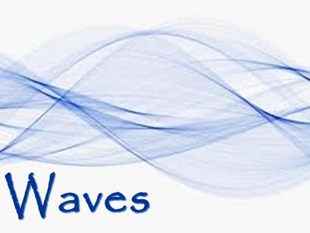 Waves. 7A examine and describe oscillatory motion and wave propagation in various types of media 7B investigate and analyze characteristics of waves,