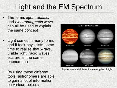 Light and the EM Spectrum The terms light, radiation, and electromagnetic wave can all be used to explain the same concept Light comes in many forms and.