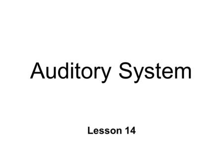 Auditory System Lesson 14. The Stimulus n What kind of energy is sound? l mechanical l movement of air molecules n Waves l intensity = amplitude l pitch.